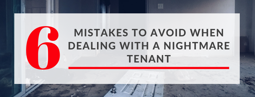 6 mistakes to avoid when dealing with a nightmare tenant
